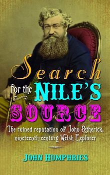 Search for the Nile's Source The Ruined Reputation of John Petherick, Nineteenth Century Welsh Explorer.jpg