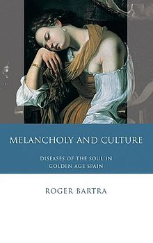 Melancholy and Culture Diseases of the Soul in Golden Age Spain.jpg