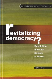 Politics and Society in Wales Revitalising Democracy Devolution and Civil Society in Wales.jpg