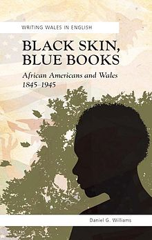 Writing Wales in English Black Skin, Blue Books African Americans and Wales 1845 1945.jpg