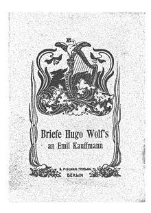 Hugo Wolfs Briefe an Emil Kauffmann. Im Auftrage des Hugo Wolf-Vereins in Wien (Quelle: Wikimedia)