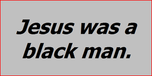 Jesus was a black man.png