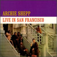 <i>Archie Shepp Live in San Francisco</i> live album by Archie Shepp