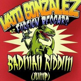 Badman Riddim (Jump) single by Vato Gonzalez and Foreign Beggars