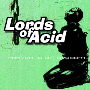 Lords of acid heaven is an orgasm