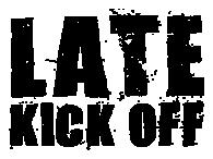 Late Kick Off