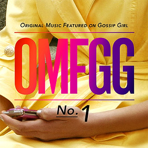 OMFGG – Original Music Featured on Gossip Girl No. 1