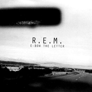 E-Bow the Letter 1996 single by R.E.M.