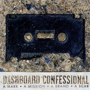 Dashboard Confessional - A Mark. A Mission. A Brand. A Scar