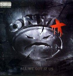 <i>All We Got Iz Us</i> 1995 studio album by Onyx