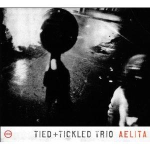 <i>Aelita</i> (Tied & Tickled Trio album) 2007 studio album by Tied & Tickled Trio