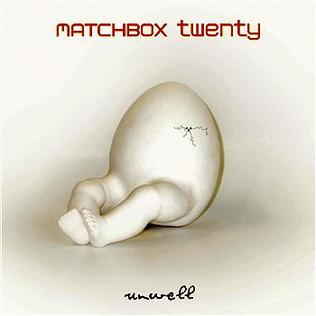unwell matchbox 20 1