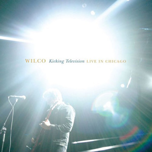 <i>Kicking Television: Live in Chicago</i> 2005 live album by Wilco