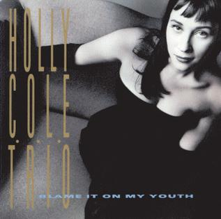 <i>Blame It on My Youth</i> (Holly Cole Trio album) 1991 studio album by Holly Cole