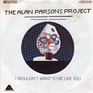 I Wouldnt Want to Be Like You 1977 single by The Alan Parsons Project