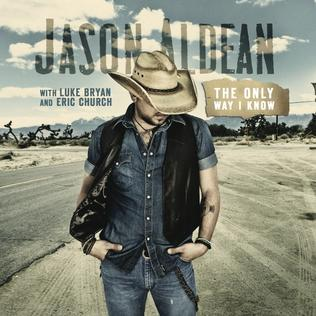 The Only Way I Know 2012 single by Jason Aldean with Luke Bryan and Eric Church