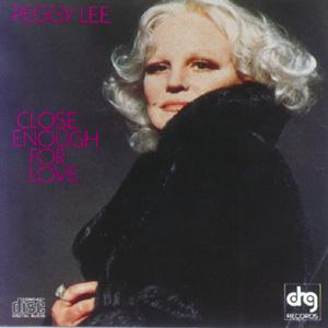 <i>Close Enough for Love</i> (Peggy Lee album) 1979 studio album by Peggy Lee