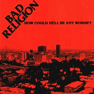 <i>How Could Hell Be Any Worse?</i> 1982 studio album by Bad Religion