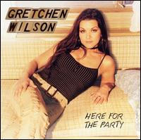 <i>Here for the Party</i> 2004 studio album by Gretchen Wilson