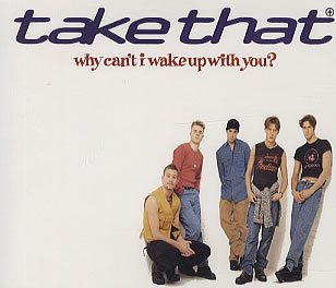 Why Cant I Wake Up with You 1993 single by Take That