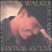 Clay Walker - Live Laugh Love.jpg