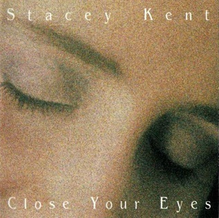 <i>Close Your Eyes</i> (Stacey Kent album) 1997 studio album by Stacey Kent