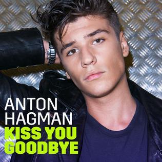 Kiss You Goodbye 2017 single by Anton Hagman