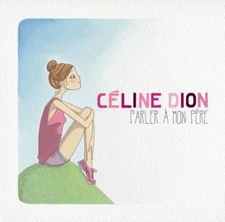 Parler à mon père 2012 single by Celine Dion