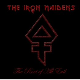 <i>The Root of All Evil</i> (EP) 2008 EP by The Iron Maidens