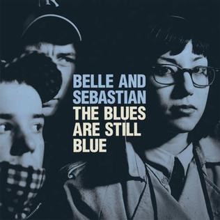 """The Blues Are Still Blue"" – Belle and Sebastian"