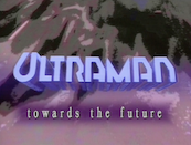 <i>Ultraman: Towards the Future</i> television series