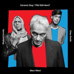 <i>YRU Still Here?</i> 2018 studio album by Marc Ribots Ceramic Dog
