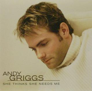 She Thinks She Needs Me 2004 single by Andy Griggs