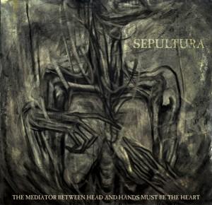 Qu'écoutez-vous, en ce moment précis ? - Page 3 Sepultura_-_The_Mediator_Between_Head_and_Hands_Must_Be_the_Heart_artwork