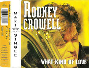 What Kind of Love 1992 single by Rodney Crowell