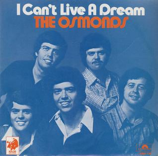 I Cant Live a Dream 1976 single by The Osmond Brothers