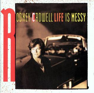 <i>Life Is Messy</i> 1992 studio album by Rodney Crowell