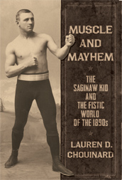 Muscle and Mayhem - The Saginaw Kid and the Fistic World of the 1890s Book Cover.jpg