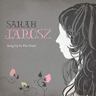 <i>Song Up in Her Head</i> 2009 studio album by Sarah Jarosz