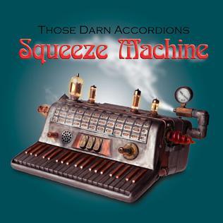 <i>Squeeze Machine</i> 2007 studio album by Those Darn Accordions