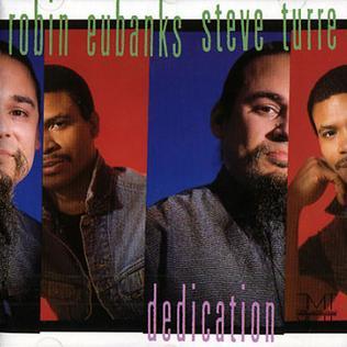 <i>Dedication</i> (Robin Eubanks and Steve Turre album) 1989 studio album by Robin Eubanks & Steve Turre