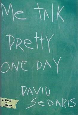 "me talk pretty one day 1 ""me talk pretty one day"" is an essay written by david sedaris in 2005 it tells the story of the authors return to school at the age of forty-one and about his experience with learning french in paris with a very strict teacher."