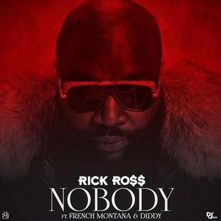 Nobody (Rick Ross song) 2014 song composed by The Notorious B.I.G. performed by Rick Ross