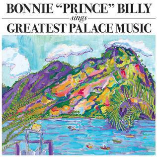 <i>Sings Greatest Palace Music</i> 2004 studio album by Bonnie Prince Billy