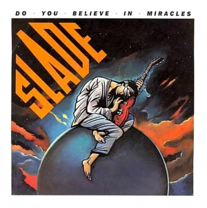 Do You Believe in Miracles 1985 single by Slade