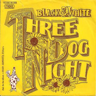 Black and White (Three Dog Night song) Song by Three Dog Night