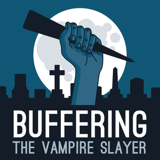 <i>Buffering the Vampire Slayer</i> fan-created podcast about Buffy the Vampire Slayer, hosted by Jenny Owen Youngs and Kristin Russo