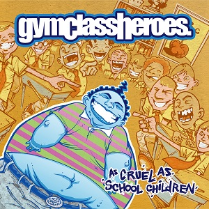 <i>As Cruel as School Children</i> 2006 studio album by Gym Class Heroes