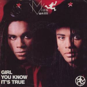 Girl You Know Its True (song) 1988 single by Milli Vanilli