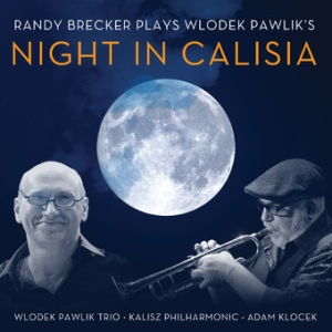 <i>Night in Calisia</i> 2012 studio album by Randy Brecker feat. Wlodek Pawlik Trio, Kalisz Philharmonic Orchestra & Adam Klocek